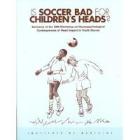 Institute Is Soccer Bad for Children's Heads?: Summary of the Iom Workshop on Neuropsychological Consequences of Head Impact in Youth Soccer