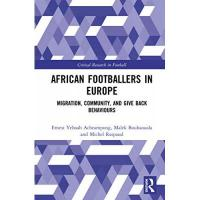 Grenoble African Footballers in Europe: Migration, Community, and Give Back Behaviours (Critical Research in Football)