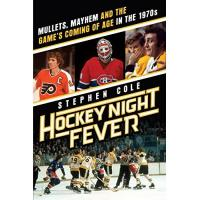 Philadelphia Flyers Hockey Night Fever: Mullets, Mayhem and the Game's Coming of Age in the 1970s