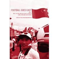 Japan Football Goes East: Business, Culture and the People's Game in China, Japan and South Korea: Business, Culture and the People's Game in East Asia