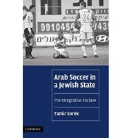 Israel Arab Soccer in a Jewish State: The Integrative Enclave (Cambridge Cultural Social Studies)