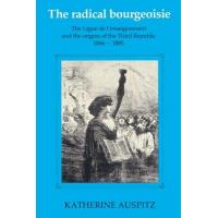 Französische Ligue 1 The Radical Bourgeoisie: The Ligue de L'Enseignement and the Origins of the Third Republic 1866 1885