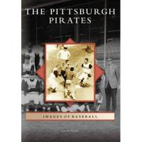 Pittsburgh Pirates The Pittsburgh Pirates (Images of Baseball)
