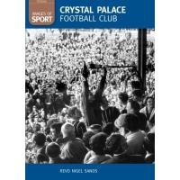 Crystal Palace Crystal Palace Football Club: One Hundred Of The Finest Matches (Archive Photographs: Images of England S.)