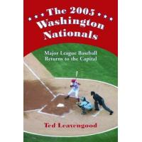 Washington Nationals Leavengood, T: The 2005 Washington Nationals: Major League Baseball Returns to the Capital