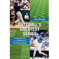Seattle Mariners Baseball's Greatest Series: Yankees, Mariners, and the 1995 Matchup That Changed History