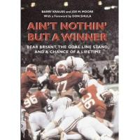 Indianapolis Colts Krauss, B: Ain't Nothin' But a Winner: Bear Bryant, the Goal Line Stand, and a Chance of a Lifetime