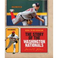 Washington Nationals The Story of the Washington Nationals (Baseball: The Great American Game)