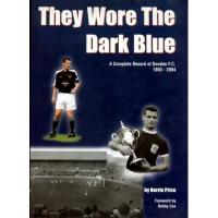Dundee FC They Wore the Dark Blue: A Complete Record of Dundee FC 1893 - 2004