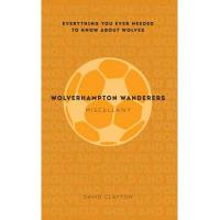 Wolverhampton Wolverhampton Wanderers Miscellany: Everything you ever needed to know about Wolves