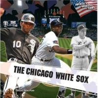 Chicago White Sox The Chicago White Sox (America's Greatest Teams)