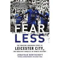 Leicester Fearless: The Amazing Underdog Story of Leicester City, the Greatest Miracle in Sports History