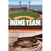 San Francisco Giants Home Team: The Turbulent History of the San Francisco Giants