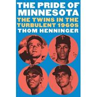 Minnesota Twins The Pride of Minnesota: The Twins in the Turbulent 1960s