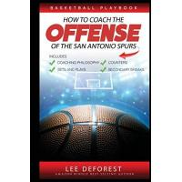 San Antonio Spurs Basketball Playbook How to Coach the Offense of the San Antonio Spurs: Includes Coaching Philosophy, Sets and Plays, Counters, Secondary Breaks