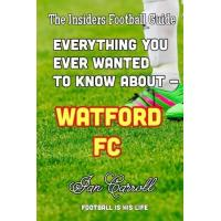 Watford Everything You Ever Wanted to Know About - Watford FC