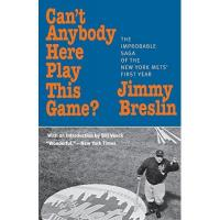 New York Mets Breslin, J: Can't Anybody Here Play This Game?: The Improbable Saga of the New York Met's First Year