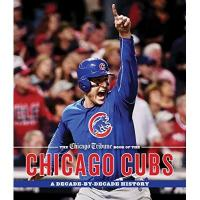Chicago Cubs Chicago Tribune Book of the Chicago Cubs: A Decade-By-Decade History