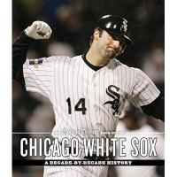 Chicago White Sox Chicago Tribune Book of the Chicago White Sox: A Decade-by-Decade History