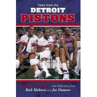 Detroit Pistons Tales From The Detroit Pistons: With Reflections Of Rick Mahorn And Joe Dumars