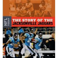 Jacksonville Jaguars The Story of the Jacksonville Jaguars (The NFL Today)