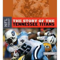 Tennessee Titans The Story of the Tennessee Titans (NFL Today)