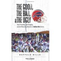 Buffalo Bills The Good, the Bad, and the Ugly Buffalo Bills: Heart-Pounding, Jaw-Dropping, and Gut-Wrenching Moments from Buffalo Bills History (Good, the Bad, & the Ugly)