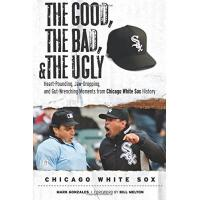 Chicago White Sox Good, the Bad, & the Ugly: Chicago White Sox