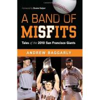 San Francisco Giants Baggarly, A: Band of Misfits: Tales of the 2010 San Francisco Giants
