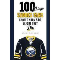 Buffalo Sabres 100 Things Sabres Fans Should Know & Do Before They Die