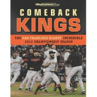 San Francisco Giants Group, B: Comeback Kings: The San Francisco Giants' Incredible 2012 Championship Season
