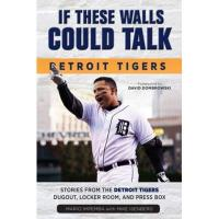 Detroit Tigers If These Walls Could Talk: Detroit Tigers