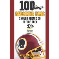 Washington Football Team 100 Things Redskins Fans Should Know & Do Before They Die (100 Things Sports Fans Should Know...)
