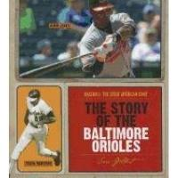 Baltimore Orioles The Story of the Baltimore Orioles (Baseball: The Great American Game)