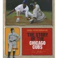 Chicago Cubs The Story of the Chicago Cubs (Baseball: The Great American Game)