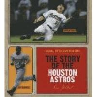 Houston Astros The Story of the Houston Astros (Baseball: The Great American Game)