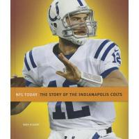 Indianapolis Colts The Story of the Indianapolis Colts (NFL Today)