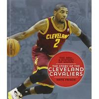 Cleveland Cavaliers The Story of the Cleveland Cavaliers (The NBA: A History of Hoops)
