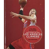 Los Angeles Clippers The Story of the Los Angeles Clippers (The NBA: A History of Hoops)