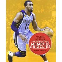 Memphis Grizzlies The Story of the Memphis Grizzlies (The NBA: a History of Hoops)