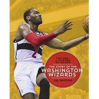 Washington Wizards The Story of the Washington Wizards (The NBA: A History of Hoops)