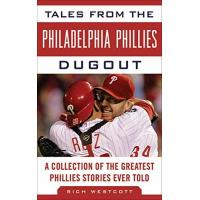 Philadelphia Phillies Tales from the Philadelphia Phillies Dugout: A Collection of the Greatest Phillies Stories Ever Told (Tales from the Team)