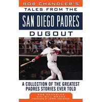 San Diego Padres Bob Chandler's Tales from the San Diego Padres Dugout: A Collection of the Greatest Padres Stories Ever Told (Tales from the Team)