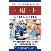 Buffalo Bills Tales from the Buffalo Bills Sideline: A Collection of the Greatest Bills Stories Ever Told (Tales from the Team)