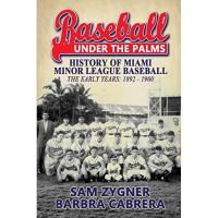 Miami Marlins Baseball Under the Palms: The History of Miami Minor League Baseball - The Early Years 1892 - 1960