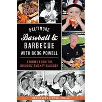 Baltimore Orioles Baltimore Baseball & Barbecue with Boog Powell: Stories from the Orioles' Smokey Slugger (American Palate)