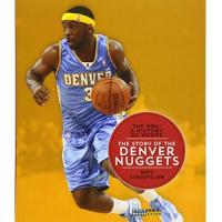 Denver Nuggets The Story of the Denver Nuggets (The NBA: a History of Hoops)