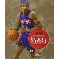 Detroit Pistons The Story of the Detroit Pistons (The NBA: A History of Hoops)