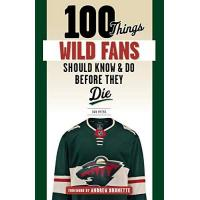 Minnesota Wild 100 Things Wild Fans Should Know & Do Before They Die (100 Things...Fans Should Know)
