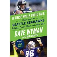 Washington Football Team If These Walls Could Talk: Seattle Seahawks: Stories from the Seattle Seahawks Sideline, Locker Room, and Press Box
